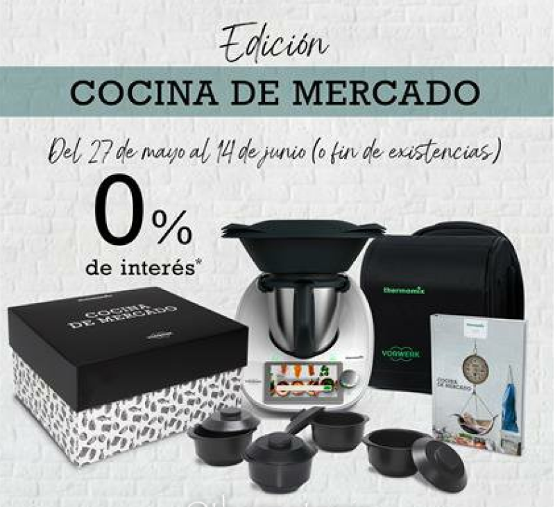 COMPRAR Thermomix® TM6 - Edición Cocina de Mercado - sin interés al o% - Promoción fabulosa - Tu agente comercial