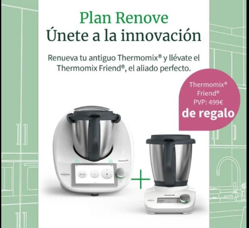 Plan Renove en Thermomix® con el accesorio Friend de regalo o compra de Tm6 con doble vaso