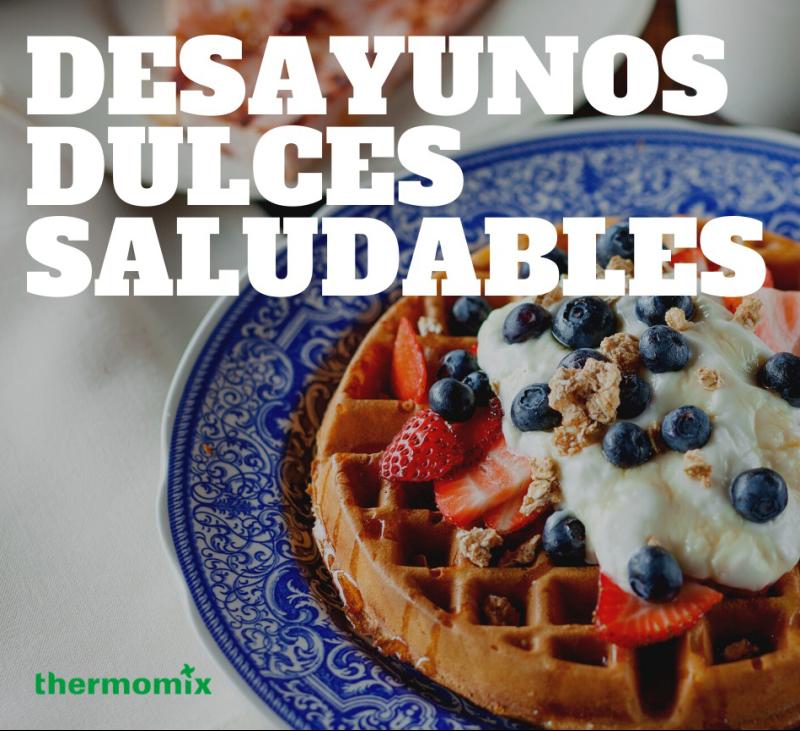 Recopilatorio de recetas: 7 Desayunos dulces saludables con Thermomix®