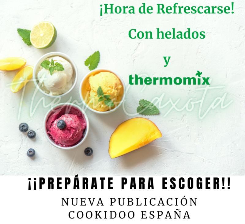 HORA DE REFRESCARSE........ CON HELADOS Y Thermomix®