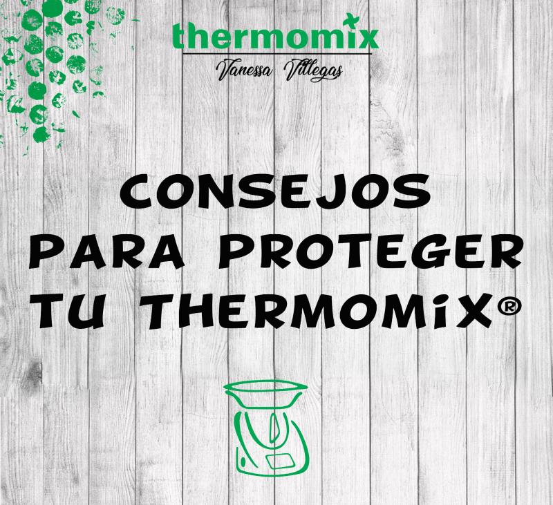 Consejos para proteger tu Thermomix® - Recomendaciones
