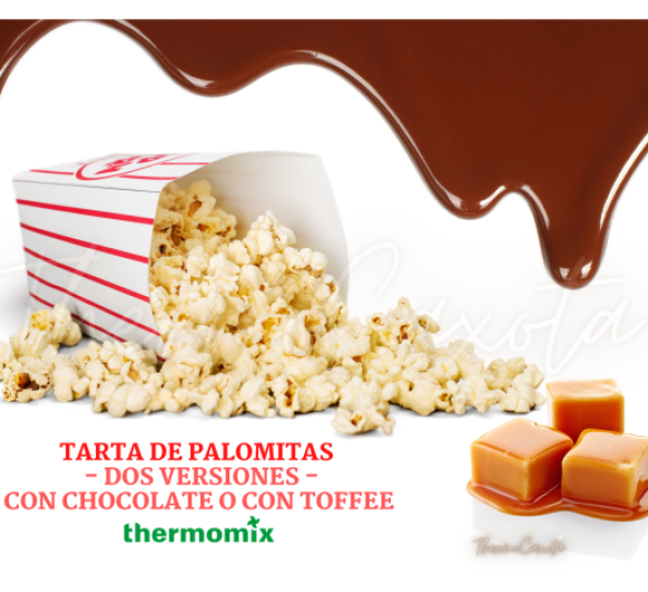 TARTA DE PALOMITAS CON Thermomix® - DOS VERSIONES, CON CHOCOLATE O CON TOFFEE